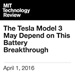 The Tesla Model 3 May Depend on This Battery Breakthrough | Mike Orcutt