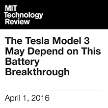 The Tesla Model 3 May Depend on This Battery Breakthrough Other by Mike Orcutt Narrated by Elizabeth Wells