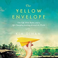 The Yellow Envelope: One Gift, Three Rules, and A Life-Changing Journey Around the World | Livre audio Auteur(s) : Kim Dinan Narrateur(s) : Laurence Bouvard