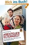 Abenteuer Elternzeit: Ein Ratgeber �b...