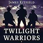 Twilight Warriors: The Soldiers, Spies, and Special Agents Who Are Revolutionizing the American Way of War | James Kitfield