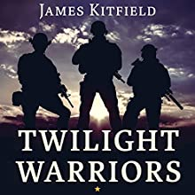 Twilight Warriors: The Soldiers, Spies, and Special Agents Who Are Revolutionizing the American Way of War Audiobook by James Kitfield Narrated by Tom Perkins