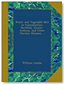 Water and Vegetable Diet in Consumption: Scrofula, Cancer, Asthma, and Other Chronic Diseases ...