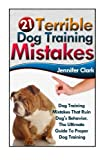img - for 21 Terrible Dog Training Mistakes: Dog Training Mistakes That Ruin Dog's Behavior. The Ultimate Guide To Proper Dog Training (Dog Training, Dog Training Guide, Dog Behavior, Dog Training Books) book / textbook / text book