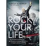 """Rock your life: Der Gr�nder und Gitarrist der Scorpions verr�t sein Geheimnis: Mit Spa� zu Gl�ck und Erfolgvon """"Rudolf Schenker"""""""