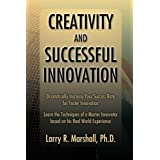 Creativity and Successful Innovation: Dramatically Increase your Success Rate for Faster Innovation