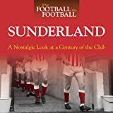When Football Was Football: Sunderland: A Nostalgic Look at a Century of the Club
