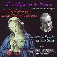 Les Mystères de Marie : Les Mystères Joyeux - Les Mystères Douleureux | Livre audio Auteur(s) :  div. Narrateur(s) : Michel Bouquet