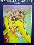 Francesco Clemente: Pastelle, 1973-1983 (German Edition)