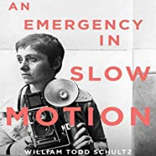 An Emergency in Slow Motion: The Inner Life of Diane Arbus (       UNABRIDGED) by William Todd Schultz Narrated by Elizabeth Wiley