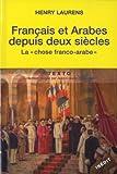 echange, troc Henry Laurens - Français et Arabes depuis deux siècles : La chose franco-arabe. Suivi de Les Rapports entre les métropoles et les systèmes