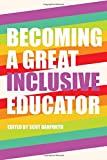 Becoming a Great Inclusive Educator (Disability Studies in Education)