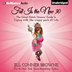 Fat Is the New 30: The Sweet Potato Queens' Guide to Coping with (the Crappy Parts of) Life (       UNABRIDGED) by Jill Conner Browne Narrated by Jill Conner Browne