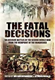 William Richardson Fatal Decisions: First Hand Accounts by Hitler's Generals