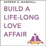 Build a Lifelong Love Affair: Seven Steps Series | Andrew G. Marshall