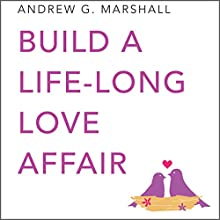 Build a Lifelong Love Affair: Seven Steps Series Audiobook by Andrew G. Marshall Narrated by Catherine Grace