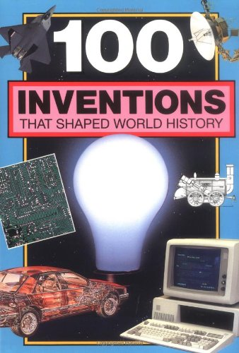 100 Inventions That Shaped World History: Companion To: 100 Events That Shaped World History