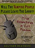 Will the Vampire People Please Leave the Lobby? (True Adventures in Cult Fandom)