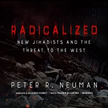 Radicalized: New Jihadists and the Threat to the West Audiobook by Peter R. Neumann, Alexander Starritt - translator Narrated by Malcolm Hillgartner