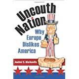 Uncouth Nation: Why Europe Dislikes America (The Public Square)by Andrei S. Markovits