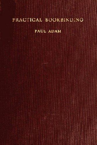 Paul Adam - Practical Bookbinding - With 127 Illustrations