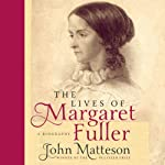 The Lives of Margaret Fuller: A Biography | John Matteson