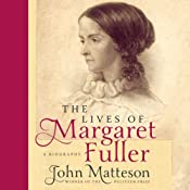The Lives of Margaret Fuller: A Biography | [John Matteson]