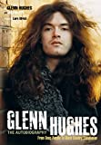 Glenn Hughes The Autobiography: From Deep Purple to Black Country Communion