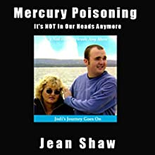 Mercury Poisoning: It's Not in Our Heads Anymore: True Stories, Symptoms, and Treatments (       UNABRIDGED) by Jean Shaw Narrated by Jean Shaw