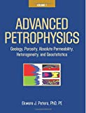Advanced Petrophysics: Volume 1: Geology, Porosity, Absolute Permeability, Heterogeneity, and Geostatistics