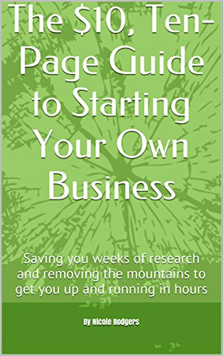 the-10-ten-page-guide-to-starting-your-own-business-saving-you-weeks-of-research-and-removing-the-mo