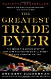 img - for The Greatest Trade Ever: The Behind-the-Scenes Story of How John Paulson Defied Wall Street and Made Financial History book / textbook / text book
