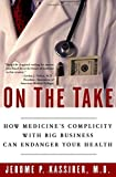 img - for On the Take: How Medicine's Complicity with Big Business Can Endanger Your Health by M.D. Jerome P. Kassirer (2005-10-20) book / textbook / text book