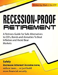 Recession-Proof Retirement: Safe Strategies to Manage Wealth and Retirement Income: Safely Increase Interest Income Now