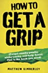 How to Get a Grip - Forget namby-pamp...