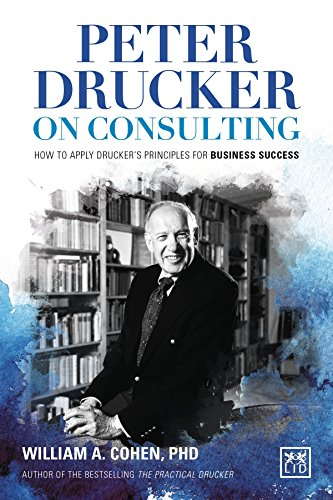 Peter Drucker on Consulting: How to Apply Drucker's Principl