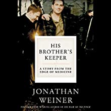 His Brother's Keeper: One Family's Journey to the Edge of Medicine Audiobook by Jonathan Weiner Narrated by Victor Bevine