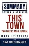 This Town: Two Parties and a Funeral -- Mark Leibovich -- Summary, Review & Analysis