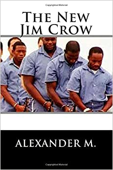 the new jim crow mass incarceration Racial cast system - the new jim crow: mass incarceration in the age of colorblindness.