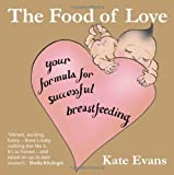 Kate Evans Food of Love, The: Your Formula for Successful Breastfeeding