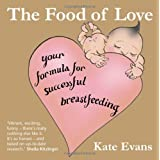 Food of Love, The: Your Formula for Successful Breastfeedingby Kate Evans