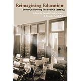 Reimagining Education: Essays on Reviving the Soul of Learning ~ Dennis Patrick Slattery