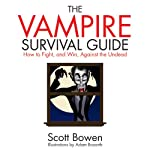 The Vampire Survival Guide: How to Fight and Win Against the Undead | Scott Bowen