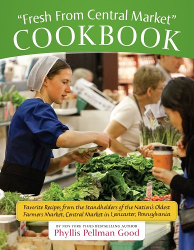 Fresh From Central Market Cookbook: Favorite Recipes From the Standholders of the Nation's Oldest Farmers Market, Central Market in Lancaster, Pennsylvania by Phyllis Pellman Good