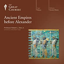 Ancient Empires before Alexander Lecture by  The Great Courses Narrated by Professor Robert L. Dise Jr.