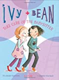 Ivy and Bean: Take Care of the Babysitter - Book 4 (Ivy & Bean)