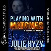 Playing with Matches: A Riley Drake Mystery, Book 1 | [Julie Hyzy]
