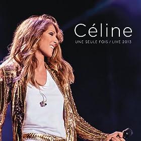 C�line... Une seule fois / Live 2013