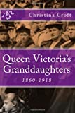 Queen Victoria's Granddaughters: 1860-1918