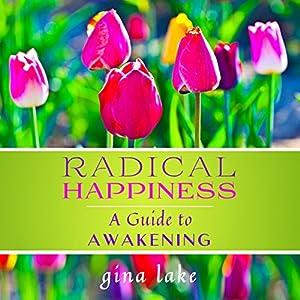 Radical Happiness: A Guide to Awakening   [Gina Lake]
